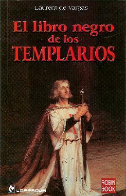 El Libro Negro De Los Templarios By Laurent De Vargas