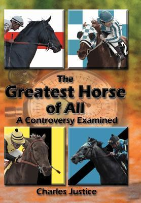 The Greatest Horse of All: A Controversy Examined Charles Justice
