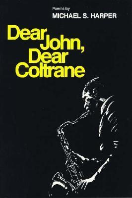 Dear John, Dear Coltrane: Poems (Poetry from Illinois)