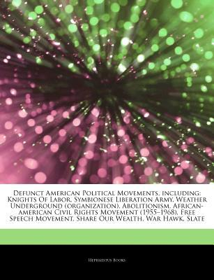 "Articles on Defunct American Political Movements, Including: Knights of Labor, Symbionese Liberation Army, Weather Underground (Organization), Abolitionism, African-American Civil Rights Movement (1955 ""1968), Free Speech Movement"