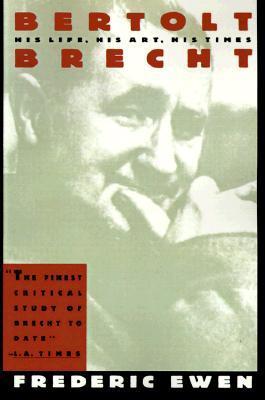 Bertolt Brecht: His Life, His Art, His Times