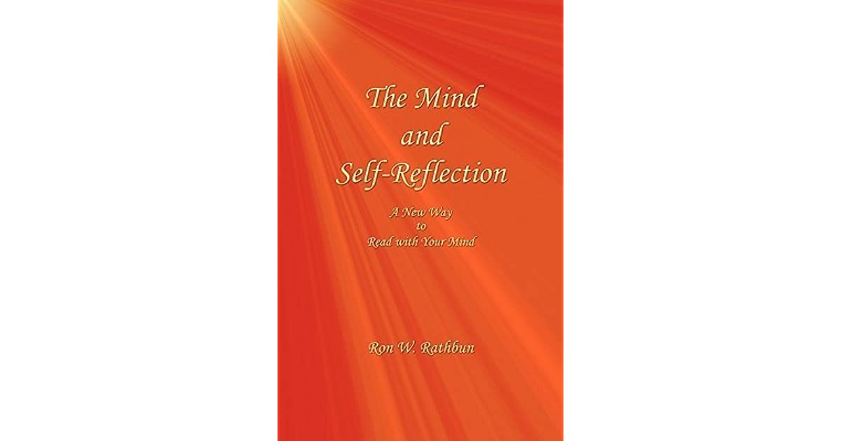 The Mind And Self Reflection A New Way To Read With Your Mind By Ron W Rathbun
