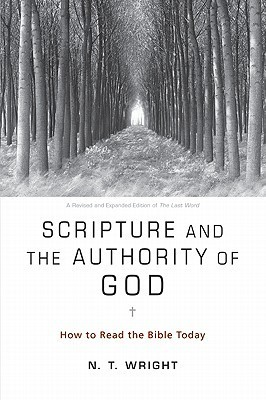 Scripture and the Authority of God How to Read the Bible Today