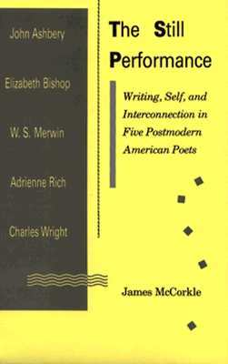 The Still Performance: Writing Self and Interconnection in Five Postmodern American Poets