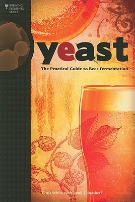 Yeast: The Practical Guide to Beer Fermentation by Chris White