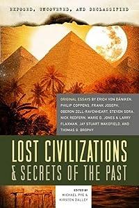 Exposed, Uncovered, And Declassified: Lost Civilizations & Secrets Of The Past: Original Essays by Erich von Daniken, Philip Coppens, Frank Joseph, ... Brophy (Exposed, Uncovered, & Declassified)