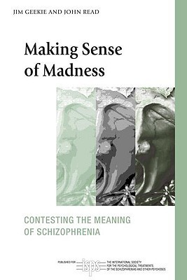 Making Sense of Madness Contesting the Meaning of Schizophrenia