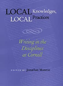Local Knowledges Local Practices: Writing In The Disciplines At Cornell