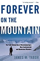 Forever on the Mountain: The Truth Behind One of Mountaineering's Most Controversial and Mysterious Disasters