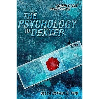 The Psychology Of Dexter By Bella Depaulo