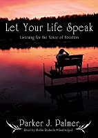 Let Your Life Speak: Listening for the Voice of Vocation