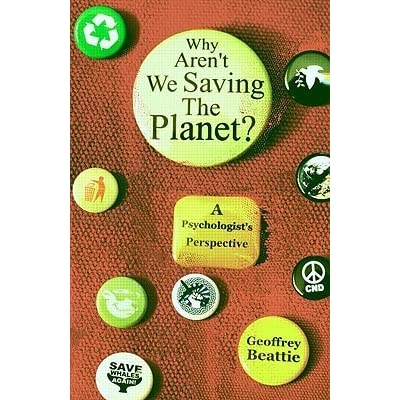 Why Arent We Saving the Planet?: A Psychologists Perspective