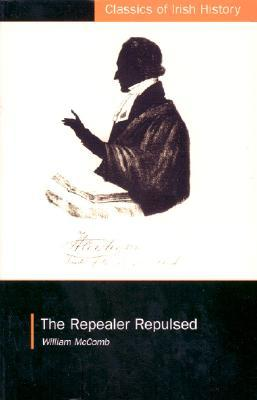 The Repealer Repulsed (Classics of Irish History) (Classics of Irish History)