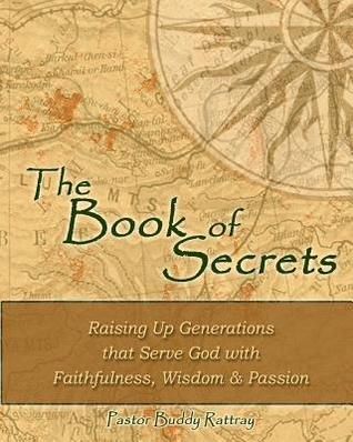 The Book of Secrets: Raising Up Generations That Serve God with Faithfulness, Wisdom and Passion