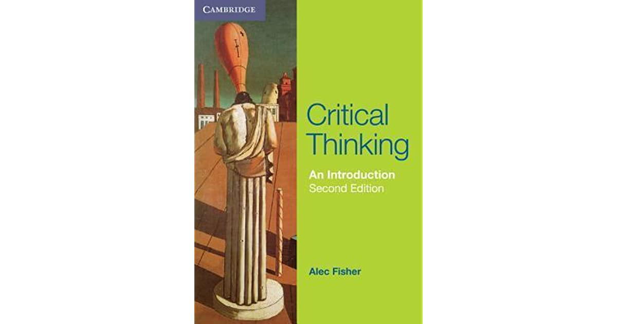 critical thinking alec fisher summary Thinking skills: critical and problem solving (cambridge international  alec  fisher  critical thinking skills: effective analysis, argument and reflection   with commentaries to develop analytical skills, summaries of key concepts to  review.