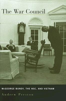 The War Council: McGeorge Bundy, The NSC, And Vietnam