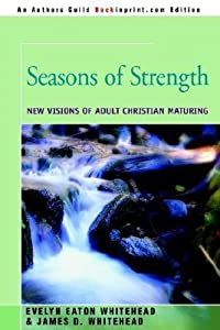 Seasons of Strength: New Visions of Adult Christian Maturing