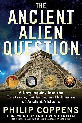 The Ancient Alien Question-A New Inquiry Into the Existence, Evidence, and Influence of Ancient Visitors