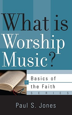 What Is Worship Music? by Paul S. Jones