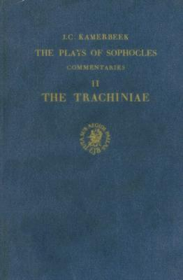 The Plays of Sophocles: Commentaries, Part II: The Trachiniae