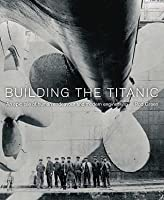 "Building The ""Titanic"": An Epic Tale Of Human Endeavour And Modern Engineering"