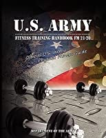 U.S. Army Fitness Training Handbook FM 21-20: Official U.S. Army Physical Fitness Guide
