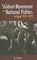The Student Movement and National Politics in Egypt: 1923-1973