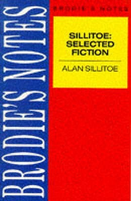 """Brodie's Notes On Alan Sillitoe's Selected Fiction, """" Saturday Night And Sunday Morning"""" , """" The Loneliness Of The Long Distance Runner"""" And A Sillitoe Selection."""