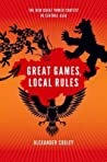 Great Games, Local Rules by Alexander Cooley