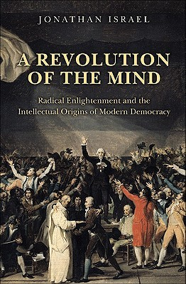 A Revolution of the Mind by Jonathan I. Israel