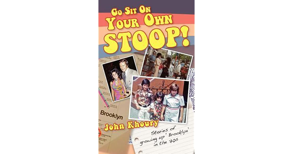 Go Sit on Your Own Stoop!: Stories of Growing Up 'Brooklyn