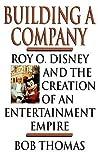 Building a Company: Roy O. Disney and the Creation of an EntertainmentEmpire