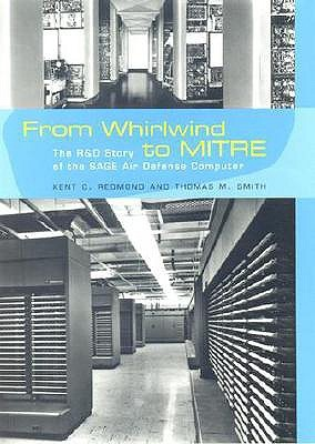 From Whirlwind to MITRE by Kent C. Redmond