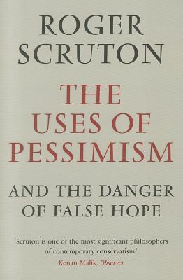 The Uses Of Pessimism And The Danger Of False Hope By Roger