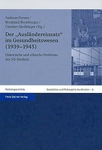 Der 'Auslandereinsatz' im Gesundheitswesen (1939-1945): Historische und ethische Probleme der NS-Medien (Geschichte und Philosophie der Medizin. History and Philosophy of Medicine) (German Edition)