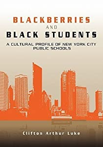 Blackberries and Black Students: A Cultural Profile of New York City Schools