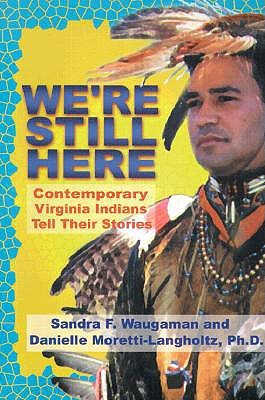 We're Still Here: Contemporary Virginia Indians Tell Their Stories