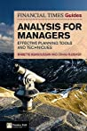 The Financial Times Guide to Analysis for Managers: Effective Planning Tools and Techniques