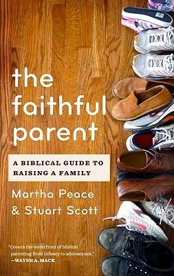 The Faithful Parent: A Biblical Guide to Raising a Family