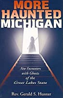 More Haunted Michigan: New Encounters With Ghosts Of The Great Lakes State (Haunted Michigan)