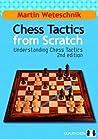 Chess Tactics from Scratch, 2nd by Martin Weteschnik