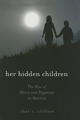 Her Hidden Children: The Rise of Wicca and Paganism in America