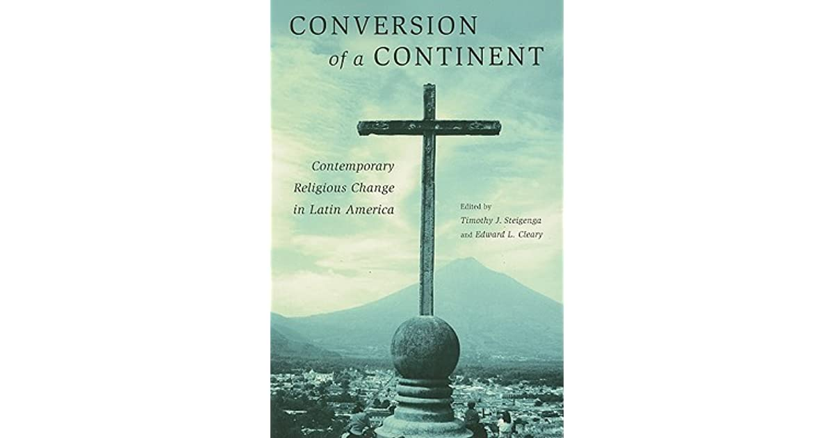 Conversion Of A Continent Contemporary Religious Change In Latin