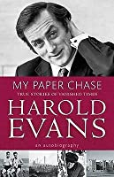 My Paper Chase: True Stories of Vanished Times. Harold Evans