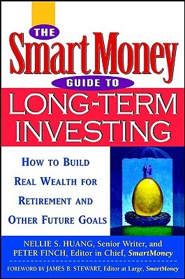 The Smartmoney Guide to Long-Term Investing: How to Build Real Wealth for Retirement and Other Future Goals