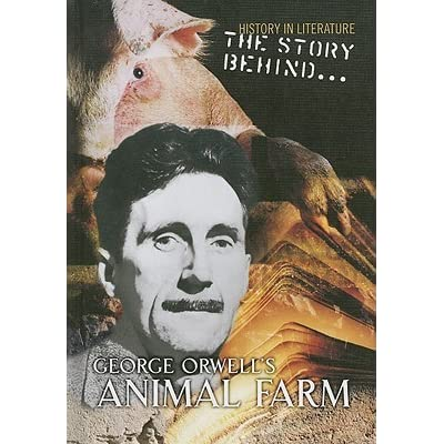 The Story Behind George Orwells Animal Farm By Alan Brown
