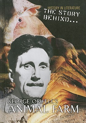 The Story Behind George Orwell's Animal Farm by Alan Brown