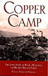 Copper Camp: The Lusty Story of Butte, Montana, the Richest Hill on Earth