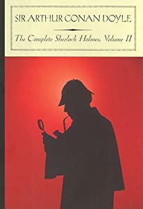 The Complete Sherlock Holmes: Volume II
