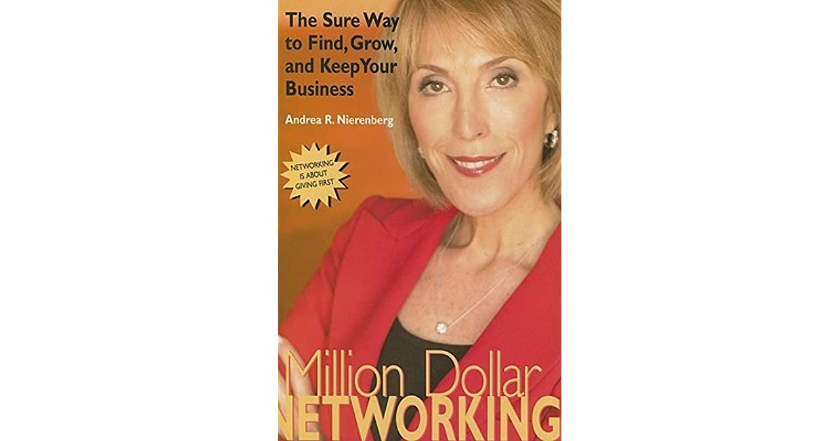 Million Dollar Networking: The Sure Way to Find, Grow and Keep Your Business